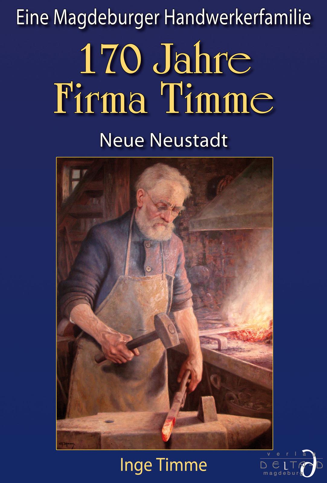 """""""170 Jahre Firma Timme -  Neue Neustadt -  Eine Magdeburger Handwerkerfamilie"""""""